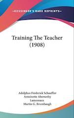 Training the Teacher (1908) af Martin G. Brumbaugh, Adolphus Frederick Schauffler, Antoinette Abernethy Lamoreaux