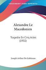 Alexandre Le Macedonien af Joseph Arthur De Gobineau