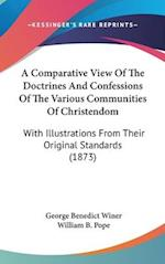 A Comparative View Of The Doctrines And Confessions Of The Various Communities Of Christendom