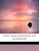 The Fascination of London af Geraldine Edith Mitton, Walter Besant
