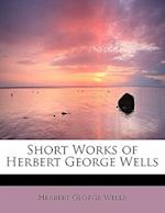 Short Works of Herbert George Wells