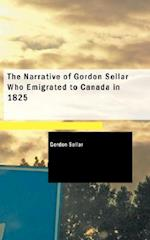 The Narrative of Gordon Sellar Who Emigrated to Canada in 1825