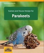 Games and House Design for Parakeets (Pet Owners Manual)