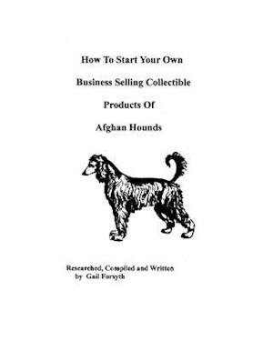 Bog, paperback How to Start Your Own Business Selling Collectible Products of Afghan Hounds af Gail Forsyth
