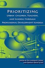 Prioritizing Urban Children, Teachers, and Schools through Professional Development Schools