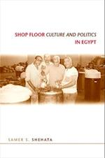 Shop Floor Culture and Politics in Egypt (S U N Y SERIES IN THE SOCIAL AND ECONOMIC HISTORY OF THE MIDDLE EAST)