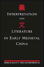 Interpretation and Literature in Early Medieval China (Suny Series in Chinese Philosophy and Culture)