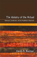 The Idolatry of the Actual (S U N Y SERIES IN THE PHILOSOPHY OF THE SOCIAL SCIENCES)