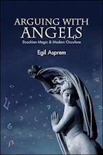 Arguing with Angels (S U N Y SERIES IN WESTERN ESOTERIC TRADITIONS)