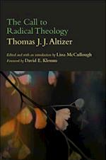 The Call to Radical Theology (Suny Series in Theology and Continental Thought)