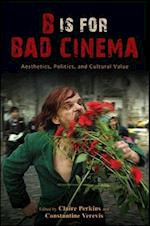 B Is for Bad Cinema (SUNY SERIES, HORIZONS OF CINEMA)