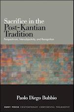 Sacrifice in the Post-Kantian Tradition (Suny Series in Contemporary Continental Philosophy)