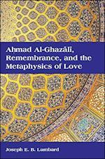 Ahmad Al-ghazali, Remembrance, and the Metaphysics of Love (Islam)