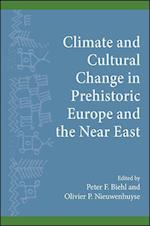 Climate and Cultural Change in Prehistoric Europe and the Near East (Institute for European and Mediterranean Archaeology Distinguished Monograph)