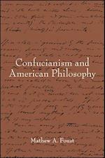 Confucianism and American Philosophy (Suny Series in Chinese Philosophy and Culture)