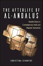The Afterlife of Al-Andalus (Suny Series in Latin American and Iberian Thought and Cultur)