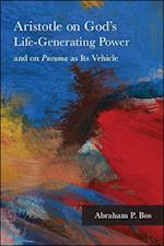 Aristotle on God's Life-Generating Power and on Pneuma as Its Vehicle (S U N Y SERIES IN ANCIENT GREEK PHILOSOPHY)