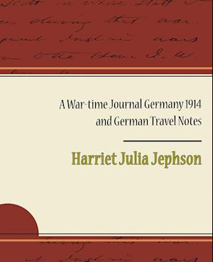 A War-Time Journal Germany 1914 and German Travel Notes