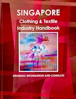 Singapore Clothing and Textile Industry Handbook af USA International Business Publications