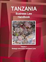 Tanzania Business Law Handbook Volume 1 Strategic Information and Basic Laws