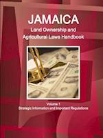 Jamaica Land Ownership and Agricultural Laws Handbook Volume 1 Strategic Information and Important Regulations
