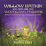 Willow Batkin and His Woodland Friends: Stories of a lovable little pixie who is always getting into trouble