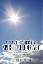 A Real Life Christian Spiritual Journey: A Story Of Real Life Spiritual Experiences On The Way Back To God