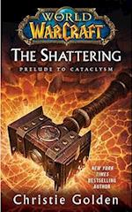 The World of Warcraft: The Shattering (World of Warcraft Cataclysm Series, nr. 1)