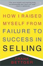 How I Raised Myself From Failure af Frank Bettger