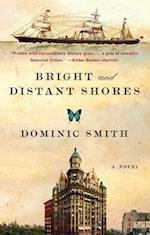 Bright and Distant Shores af Dominic Smith
