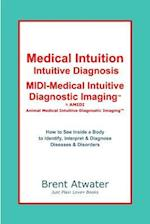 Medical Intuition, Intuitive Diagnosis, MIDI-Medical Intuitive Diagnostic Imaging(tm)