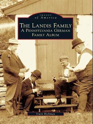 Landis Family: A Pennsylvania German Family Album