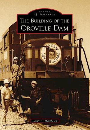 Building of the Oroville Dam