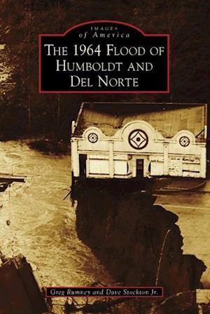1964 Flood of Humboldt and Del Norte