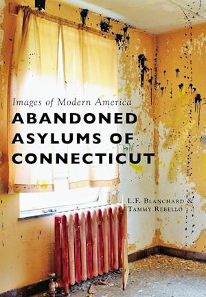 Abandoned Asylums of Connecticut af Tammy Rebello, L.F. Blanchard