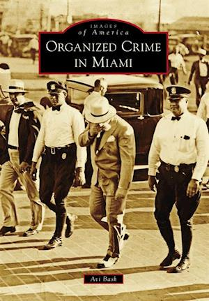 Organized Crime in Miami af Avi Bash