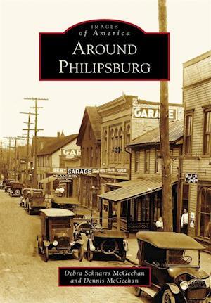 Around Philipsburg af Dennis Mcgeehan, Debra Schnarrs McGeehan