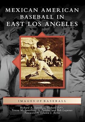 Mexican American Baseball in East Los Angeles af Richard Pena, Richard A. Santillan, Teresa M. Santillan