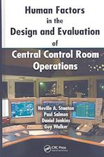 Human Factors in the Design and Evaluation of Central Control Room Operations