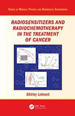 Radiosensitizers and Radiochemotherapy in the Treatment of Cancer (Series in Medical Physics and Biomedical Engineering)
