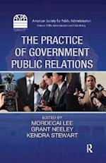 The Practice of Government Public Relations af Mordecai Lee, Grant Neeley, Kendra B Stewart