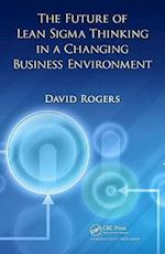 The Future of Lean Sigma Thinking in a Changing Business Environment af David Rogers