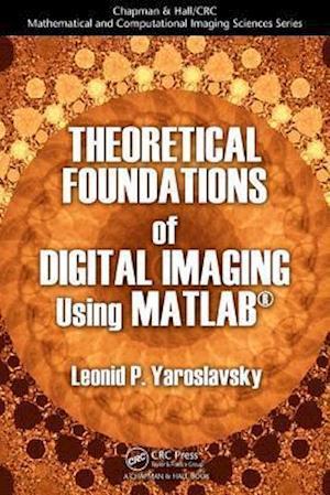 Theoretical Foundations of Digital Imaging Using MATLAB (R)