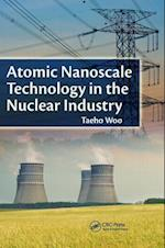 Atomic Nanoscale Technology in the Nuclear Industry (Devices, Circuits, and Systems, nr. 11)