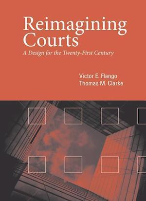 Bog, paperback Reimagining Courts af Victor E. Flango, Thomas M. Clarke