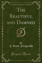 The Beautiful and Damned (Classic Reprint) af F. Scott Fitzgerald