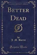 Better Dead (Classic Reprint)