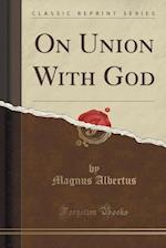 On Union with God (Classic Reprint) af Magnus Albertus