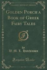 Golden Porch a Book of Greek Fairy Tales (Classic Reprint)