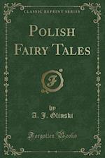 Polish Fairy Tales (Classic Reprint) af A. J. Glinski